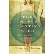 The Church Planting Wife: Help and Hope for Her Heart - Christine Hoover