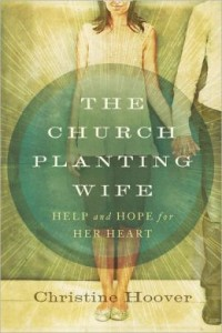 The Church Planting Wife : Help and Hope for Her Heart